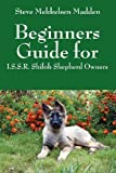 Beginners Guide for: I.S.S.R. Shiloh Shepherd Owners by Steve Mekkelsen Madden (2011-09-20)