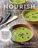 Nourish: The Paleo Healing Cookbook: Easy Yet Flavorful Recipes that Fight Autoimmune Illnesses