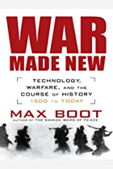War Made New: Weapons, Warriors, and the Making of the Modern World Kindle Edition