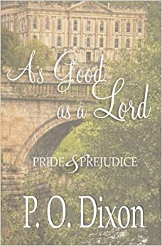 As Good as a Lord: Pride and Prejudice by P O Dixon (2015-09-18)