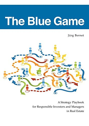 The Blue Game: A Strategy Playbook for Responsible Investors and Managers in Real Estate pdf