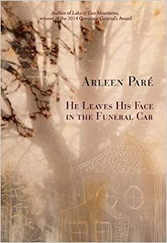 He Leaves His Face in the Funeral Car by Arleen Pare (2015-09-01)