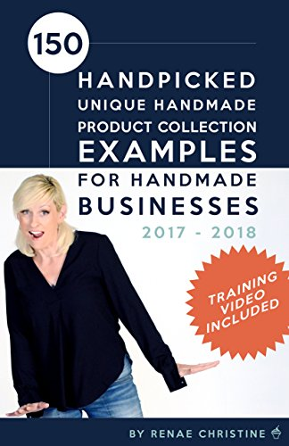 150 Handpicked Unique Handmade Product Collection Examples for Handmade Businesses 2017 - 2018: Fuel Etsy Selling Success and the Handmade Entrepreneur (Etsy Book, Etsy business for beginners)
