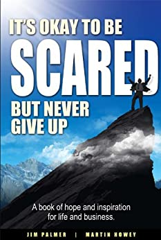 It's Okay To Be Scared - But Don't Give Up by [Palmer, Jim, Howey, Martin]
