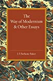 The Way of Modernism and Other Essays, Bethune-Baker, J. F., 1107450969