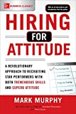 img - for Hiring for Attitude: A Revolutionary Approach to Recruiting and Selecting People with Both Tremendous Skills and Superb Attitude book / textbook / text book