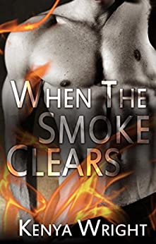 When the Smoke Clears (Standalone Interracial Firefighter Romance BWWM) by [Wright, Kenya]