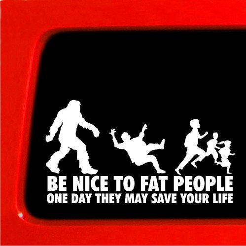 Be nice to Fat People Sasquatch sticker joke bigfoot funny car decal window