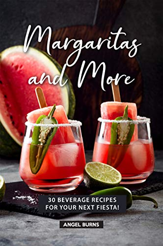 Margaritas and More: 30 Beverage Recipes for your next Fiesta!