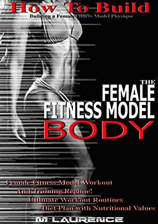 Amazon.com: How To Build The Female Fitness Model Body: Building A Female Fitness Model Physique