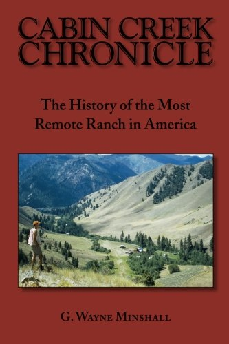 Cabin Creek Chronicle: The History of the Most Remote Ranch in America PDF
