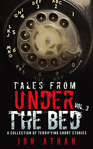 Tales From Under The Bed Vol. 3: A Collection of Terrifying Short Stories (English Edition)