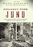 Breakout from Juno: First Canadian Army and the Normandy Campaign, July 4-August 21, 1944 (Canadian Battle)