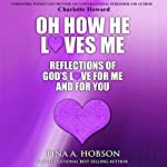 Oh How He Loves Me: Reflections of God's Love for Me and for You | Tina A. Hobson
