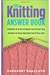 The Knitting Answer Book: Solutions to Every Problem You'll Ever Face, Answers to Every Question You'll Ever Ask by Margaret Radcliffe (29-Sep-2006) Paperback Paperback