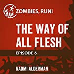 Ep. 6: The Way of All Flesh | Naomi Alderman