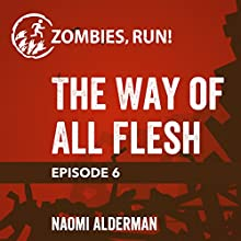 Ep. 6: The Way of All Flesh Miscellaneous by Naomi Alderman Narrated by  full cast