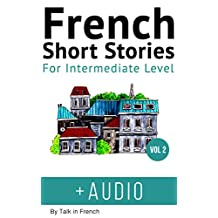 French: Short Stories for Intermediate Level + AUDIO Vol 2: Improve your French listening comprehension skills with seven French stories for intermediate level (French Short Stories)
