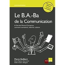 Le B.A.-Ba de la communication: Comment convaincre, informer, séduire ? (HORS COLLECTION) (French Edition)