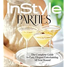 InStyle Parties : The Complete Guide to Easy, Elegant Entertaining All Year Round
