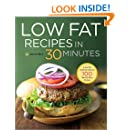 Low Fat Recipes in 30 Minutes: A Low Fat Cookbook with