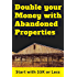 Double Your Money With Abandoned Properties: Start with 5K or Less