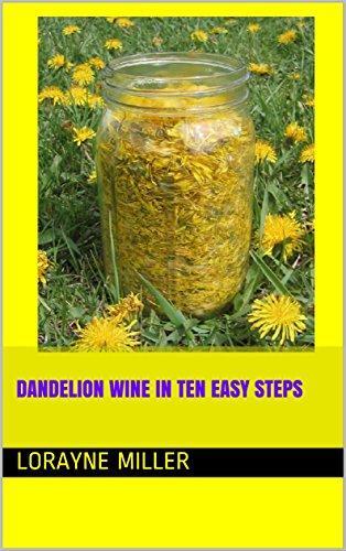 Dandelion Wine in Ten Easy Steps by [Miller, Lorayne]