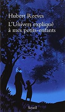 L'Univers expliqué à mes petits-enfants par Reeves