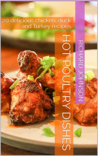 Hot poultry dishes: 20 delicious chicken, duck and Turkey recipes by [Johnson, Richard]