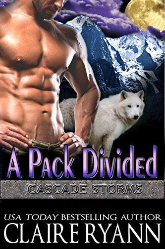 A Pack Divided (Cascade Storms Book 1) by [Ryann, Claire]