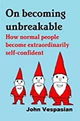 On becoming unbreakable: How normal people become extraordinarily self-confident by John Vespasian (2015-09-19) Paperback