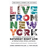 Live From New York: The Complete, Uncensored History of Saturday Night Live as Told by Its Stars, Writers, and Guests