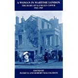 A Woman in Wartime London: The Diary of Kathleen Tipper 1941 - 1945 (London Record Society) by Patricia Malcolmson (2006-01-01)