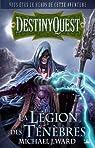 Destiny Quest : la Légion des ténèbres par Michael J. Ward