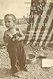 The New Poverty Studies: The Ethnography of Power, Politics and Impoverished People in the United States
