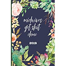 Midwives get shit done 2019: Weekly planner, Week to week to view. A 52 week journal , scheduler, organizer, Appointment Notebook