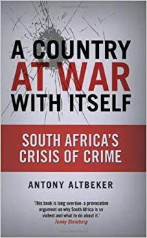 A Country at War with Itself: South Africa's Crisis of Crime by Antony Altbeker (2007-08-28)
