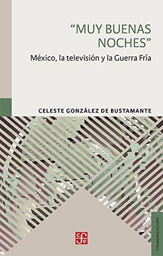 muy-buenas-noches-mxico-la-televisin-y-la-guerra-fra-spanish-edition