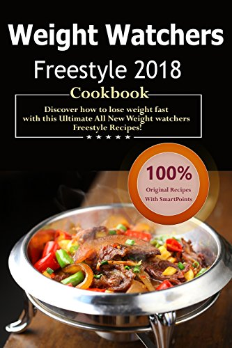 Weight Watchers Freestyle Cookbook 2018: Over 35 Delicious and Healthy Weight Watchers Freestyle & Flex Recipes with SmartPoints For Ultimate Weight Loss ( WW Freestyle Weekly Menu Planner )