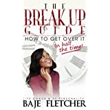 The Break Up Guide: How to Get Over It In Half the Time