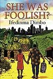 She Was Foolish?, Ifedinma Dimbo, 1477111794