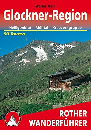 Glockner-Region: Heiligenblut – Mölltal – Kreuzeckgruppe. 50 Touren. Mit GPS-Tracks. (Rother Wanderführer)