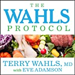 The Wahls Protocol: How I Beat Progressive MS Using Paleo Principles and Functional Medicine | Terry Wahls,Eve Adamson