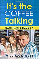 It's the Coffee Talking: Caffeinated Humor 4 Paperback