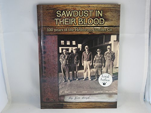 - Sawdust in Their Blood: 100 Years of the Hedstrom Lumber Co.