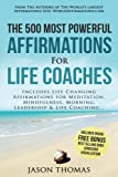Affirmation | The 500 Most Powerful Affirmations for Life Coaches: Includes Life Changing Affirmations for Meditation, Mindfulness, Morning, Leadership & Life Coaching