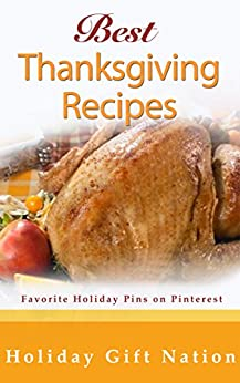 Best Thanksgiving Recipes: Favorite Holiday Pins on Pinterest by [Yates, Juliana]