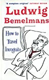 How to Travel Incognito, Ludwig Bemelmans, 1853755214