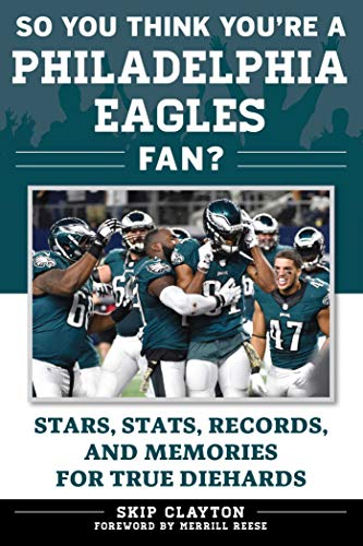 So You Think You're a Philadelphia Eagles Fan?: Stars, Stats, Records, and Memories for True Diehards (So You Think You're a Team Fan) ()
