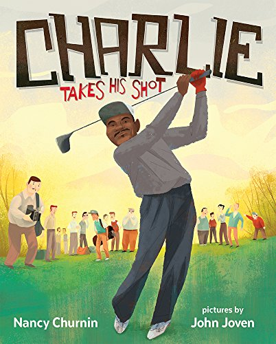 Charlie Takes His Shot: How Charlie Sifford Broke the Color Barrier in Golf (African American Golfers)